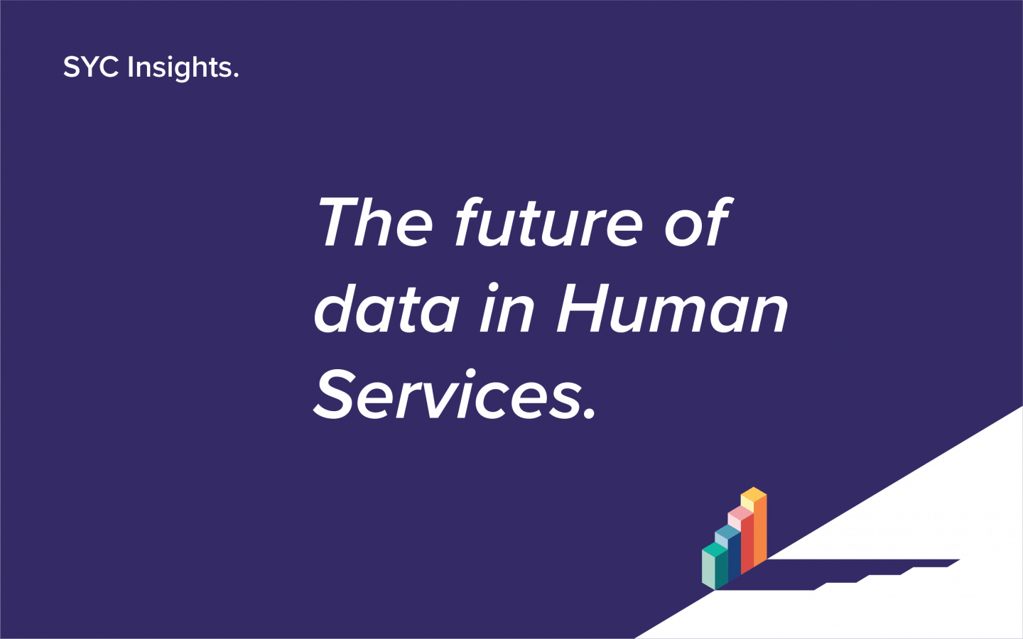 The future of data in Human Services - SYC Insights