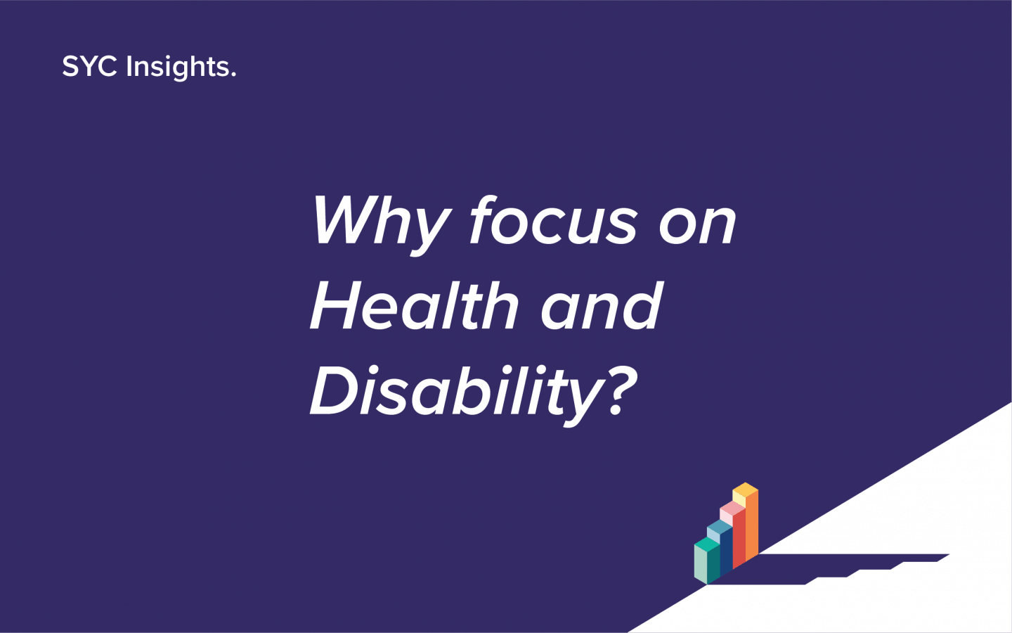 Why focus on Health and Disability